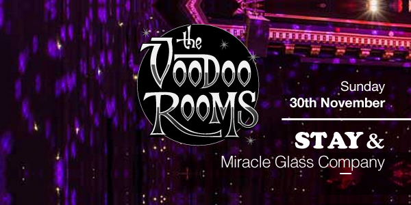 Stay and Miracle Glass Company at The Voodoo Rooms